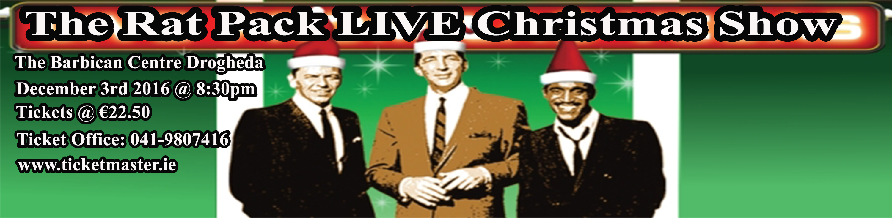 http://www.thebarbican.ie/events/the-rat-pack-live-christmas-show/