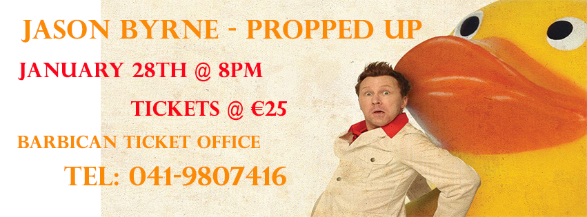 http://www.thebarbican.ie/events/jason-byrne-propped-up/