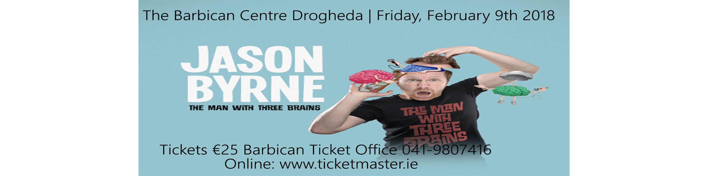 http://www.thebarbican.ie/events/jason-byrne-the-man-with-3-brains/